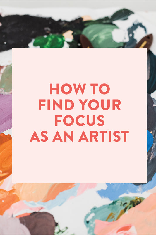 How to Find Your Focus as an Artist