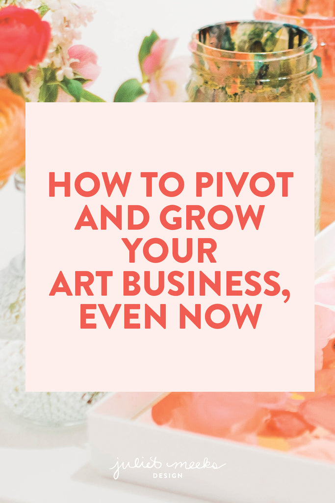 How to Pivot and Grow Your Art Business, Even Now
