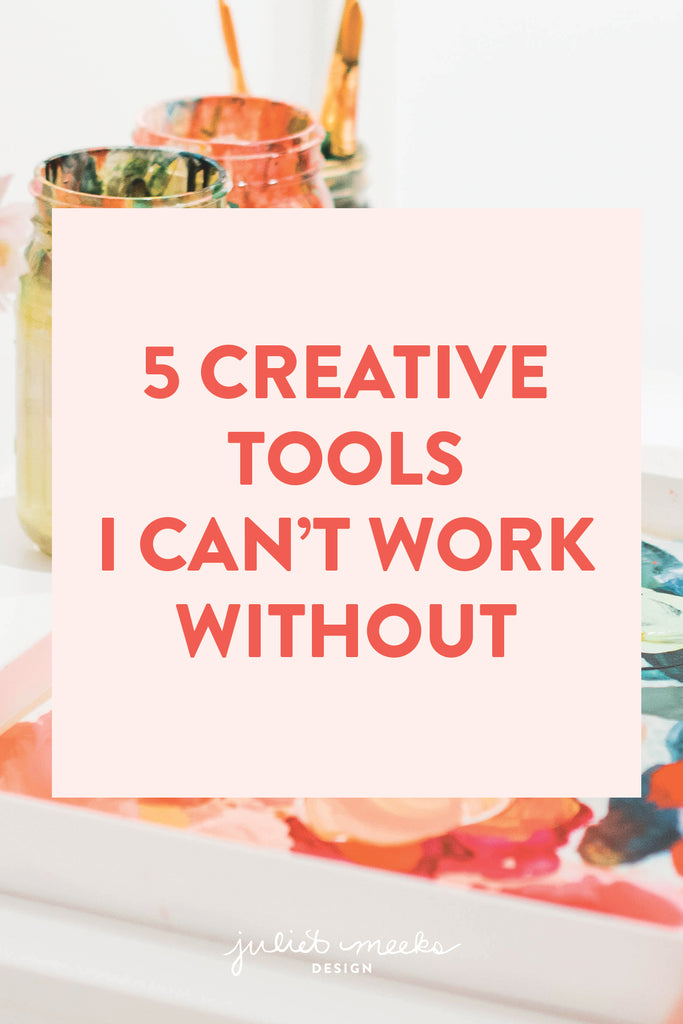 5 Creative Tools I Can't Work Without