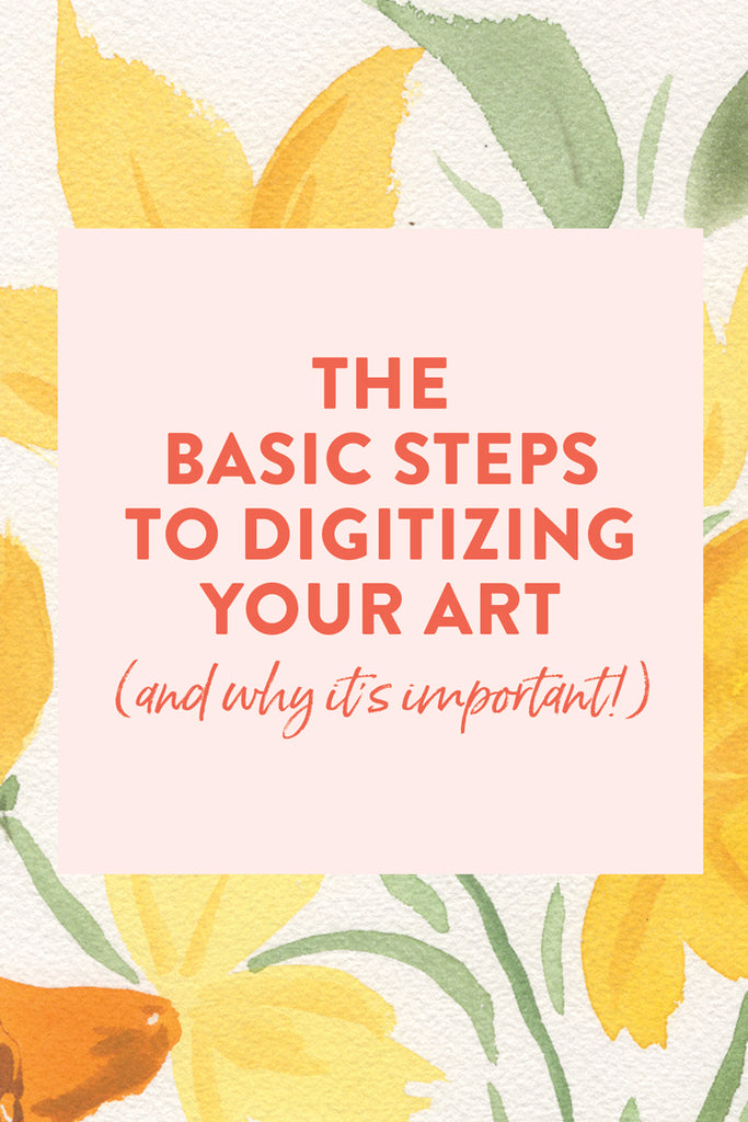 The Basic Steps to Digitizing Your Art (and Why It's Important!)
