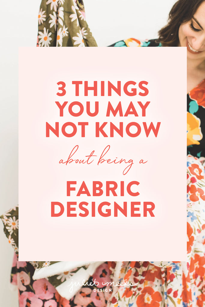 3 Things You May Not Know About Being a Fabric Designer