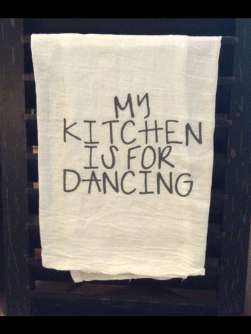 My Kitchen Is For Dancing Flour Sack Towel