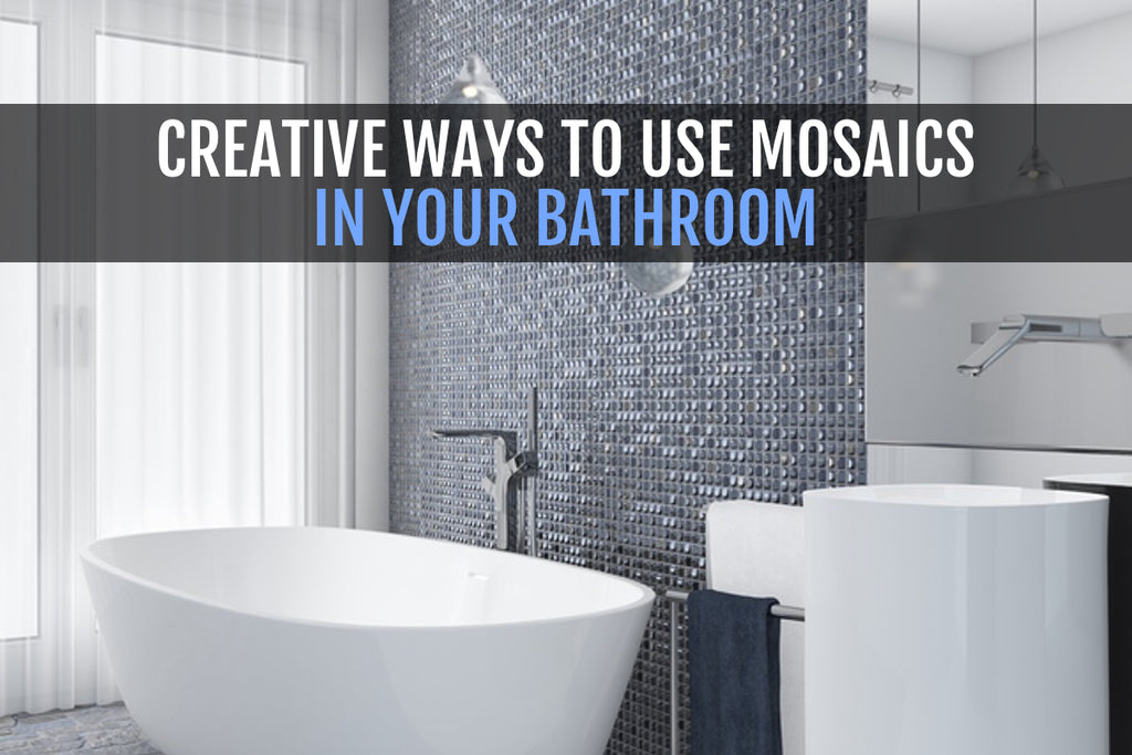CREATIVE WAYS TO USE MOSAICS IN YOUR BATHROOM