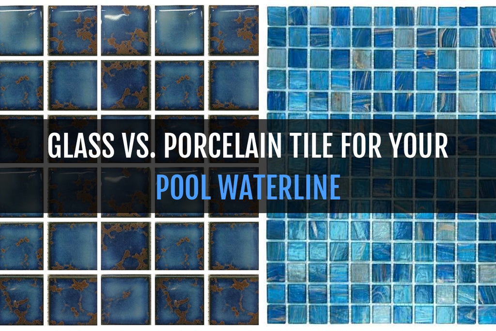 GLASS VS. PORCELAIN TILE FOR YOUR POOL WATERLINE