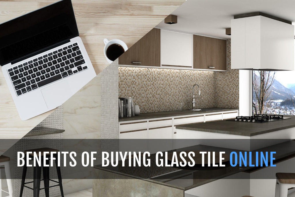 THE BENEFITS OF BUYING GLASS TILE ONLINE