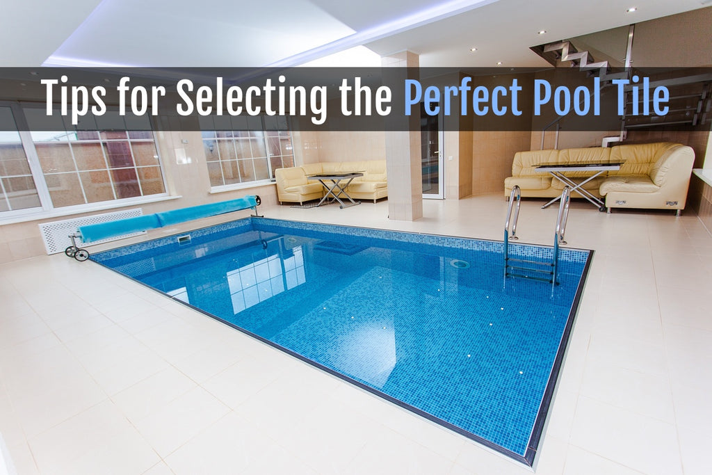 TIPS FOR SELECTING THE PERFECT TILE FOR YOUR SWIMMING POOL