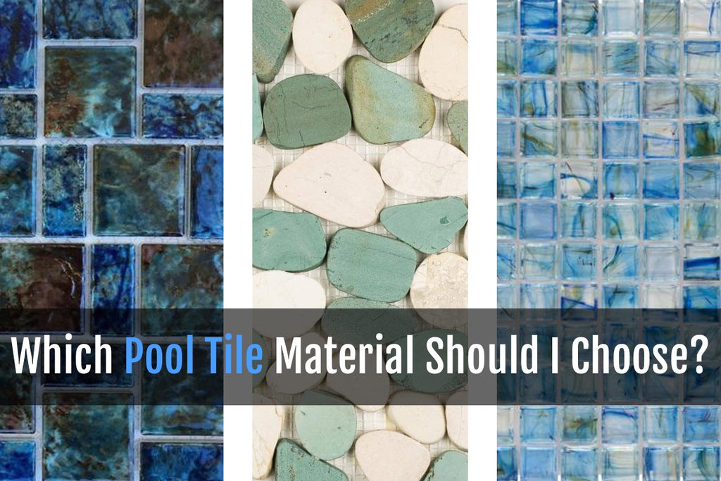 Decisions, Decisions! Which Pool Tile Material Should You Choose?