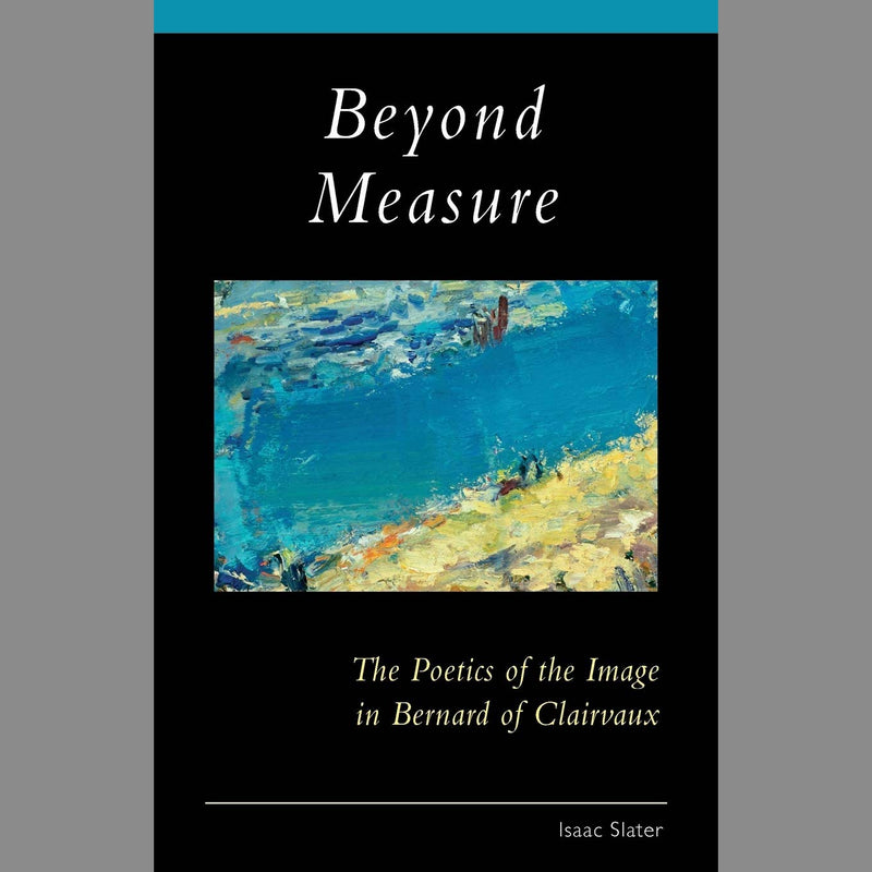 Beyond Measure - The Poetics of the Image in Bernard of Clairvaux