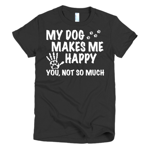 "Short sleeve womens ""MY DOG MAKES ME HAPPY t-shirt - BD Luxe Dogs & Supplies - 1"