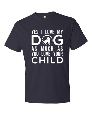 Yes I love my Dog Short sleeve t-shirt - BD Luxe Dogs & Supplies - 1