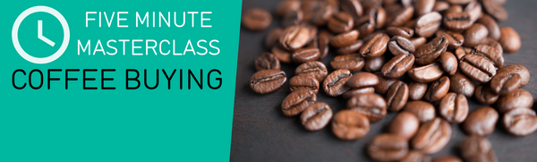 Five Minute Masterclass: Coffee Buying