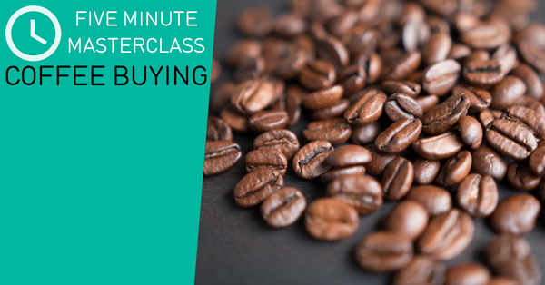 Five Minute Masterclass - Coffee Buying