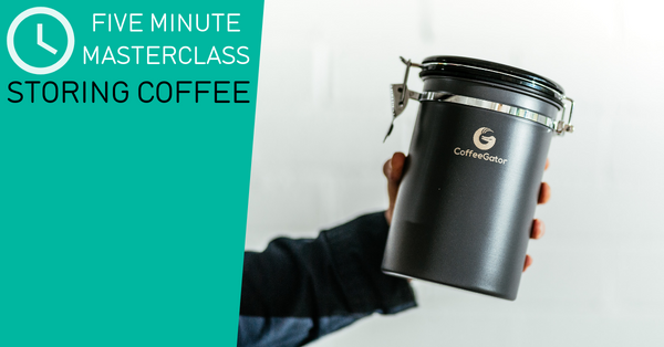 Five Minute Masterclass: Storing Coffee