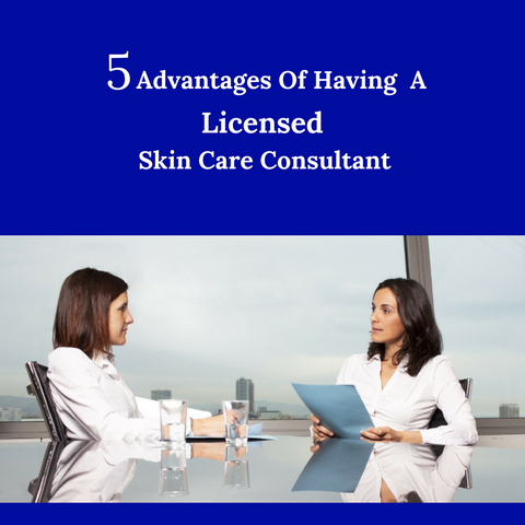 5 Advantages Of Having A Skin Care Consultant