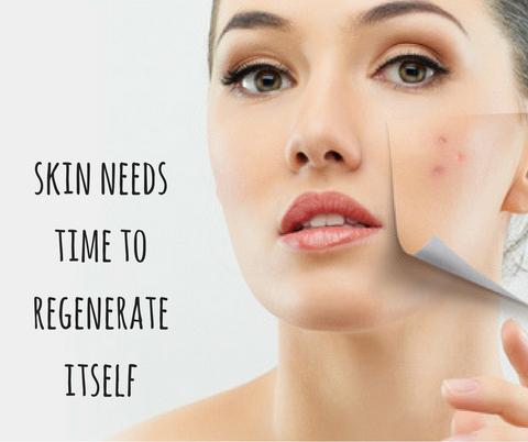 Skin need time to regenerate itself