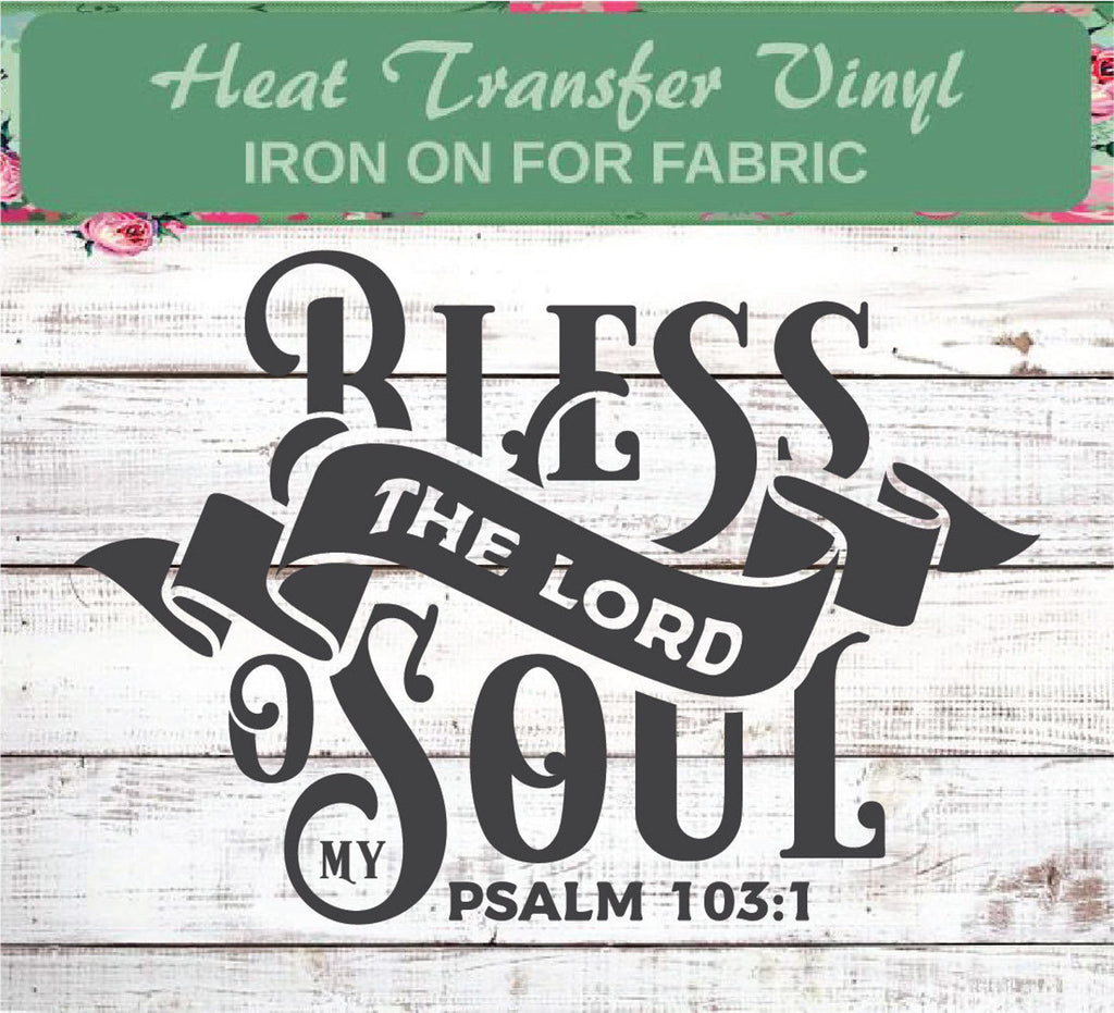 Bless The lord O' My Soul - Christian Inspiration Heat Transfer Vinyl Decal