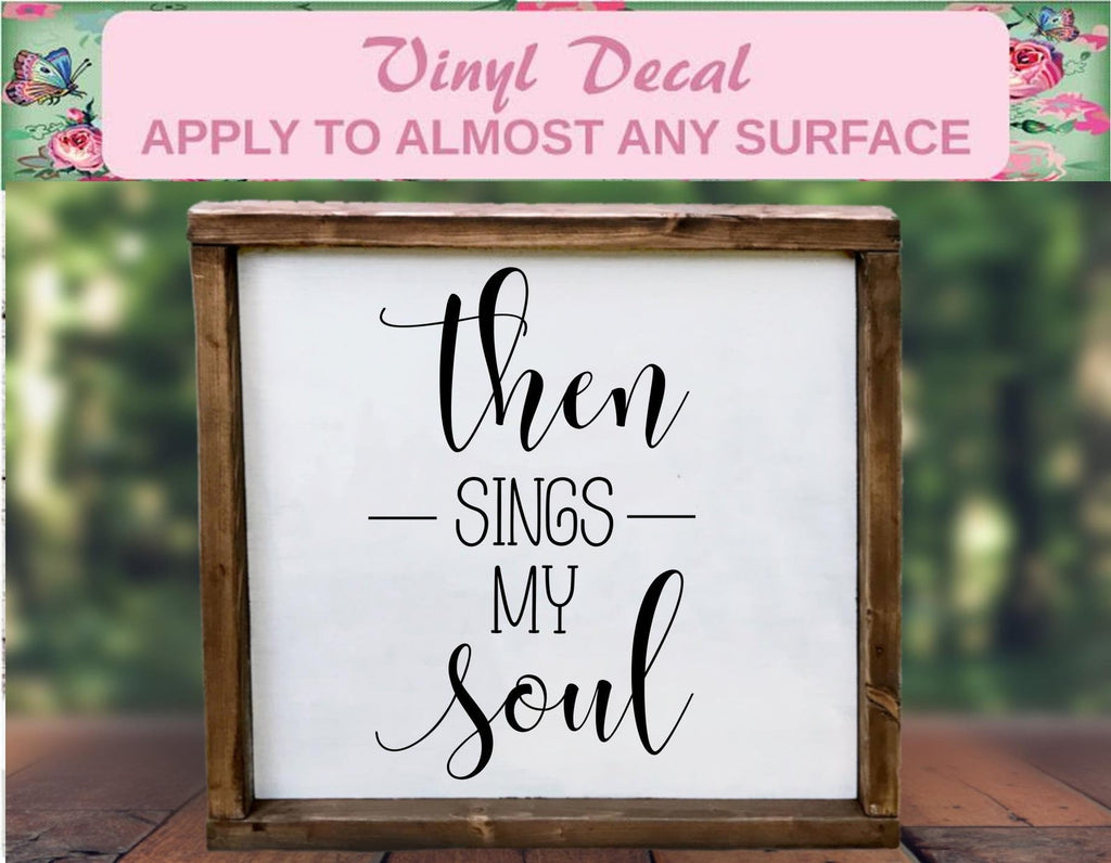 Then Sings My Soul - Christian Inspiration Vinyl Decal