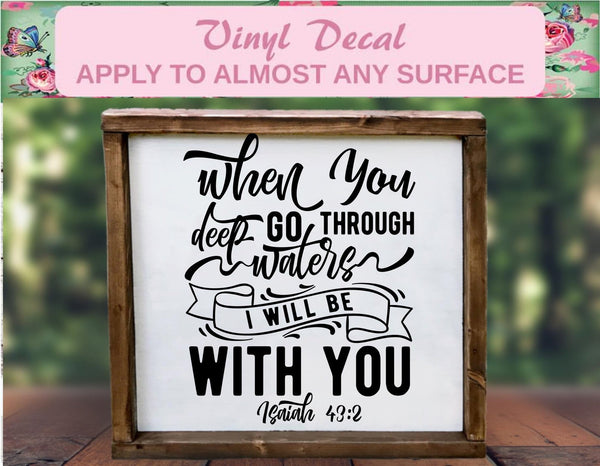 When You Go Through Deep Waters - Christian Inspiration Vinyl Decal