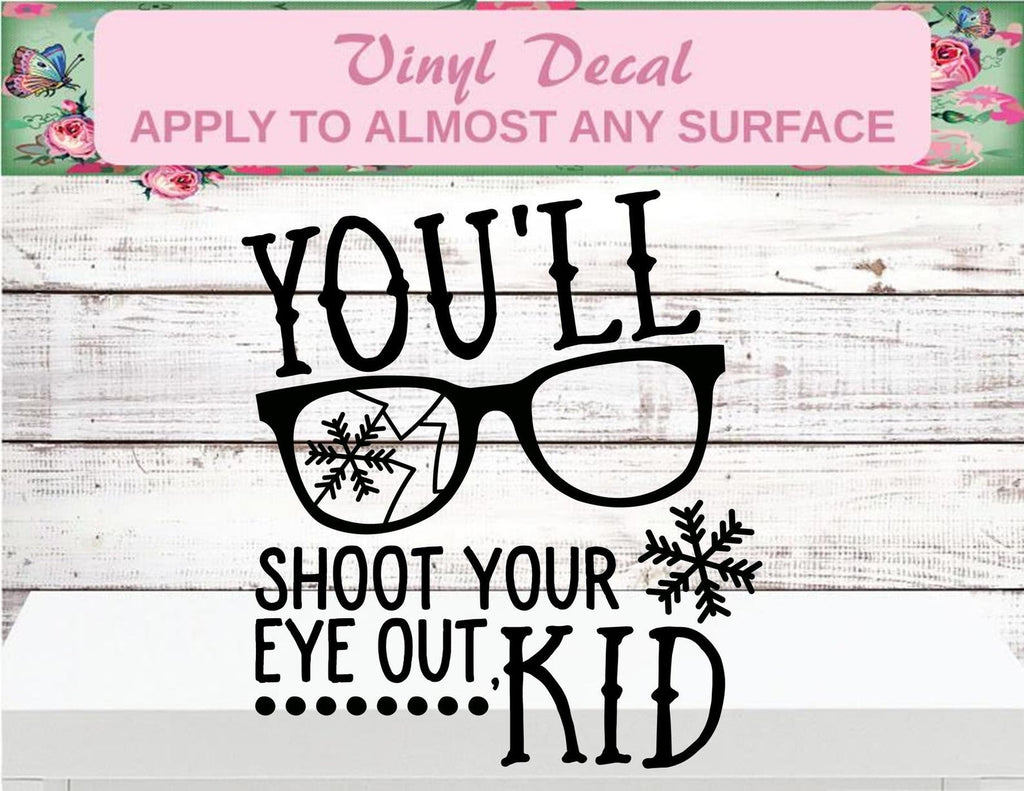 You'll Shoot Your Eye Out Kid - Holiday Vinyl Decal