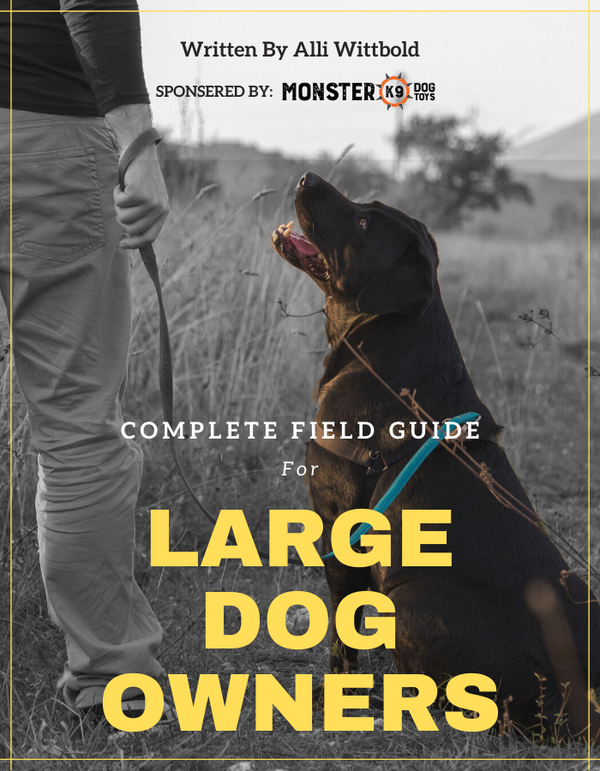 Complete Field Guide for Large Dog Owners [Ebook] - Monster K9 Dog Toys