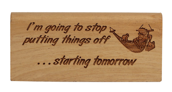 Starting Tomorrow Desk Plaque