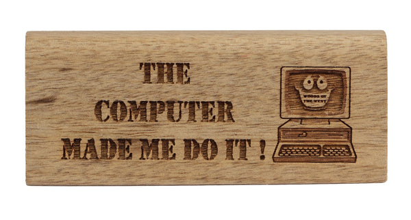 Computer Made Me Do It Break Desk Plaque