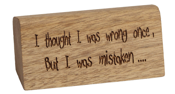 I Was Mistaken Break Desk Plaque