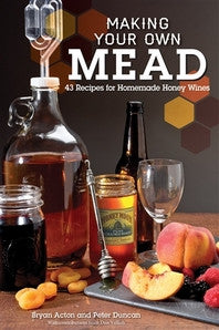Making Your Own Mead: 43 Recipes for Homemade Honey Wines - Barley & Vine