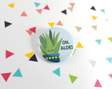 Oh Aloe Button or Magnet