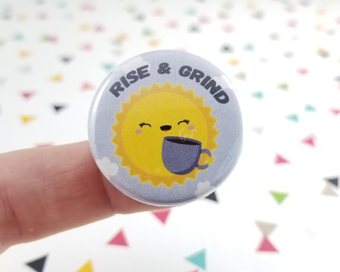 Rise & Grind Button or Magnet