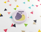Snailed It! Button or Magnet