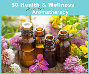 50 Health & Wellness Uses for Aromatherapy