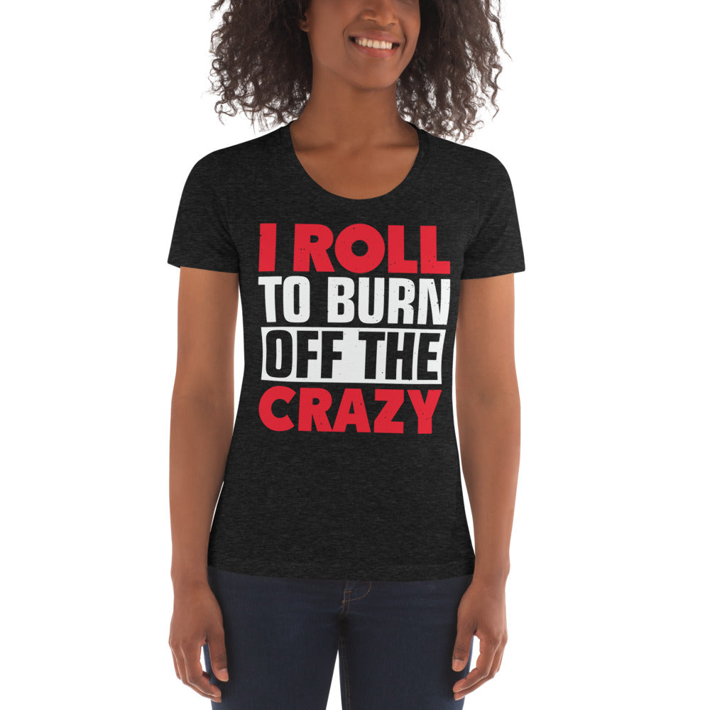 I Roll To Burn Off The Crazy Women's Jiu Jitsu T-shirt