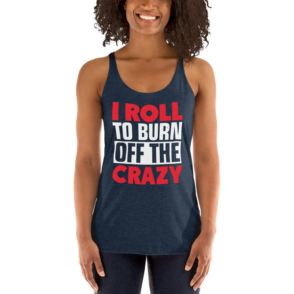 I Roll To Burn Off The Crazy Women's Racerback Jiu JItsu Tank Top