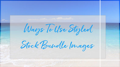 Ways to Use Styled Stock Photography Bundle Images