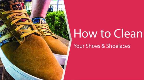 Great Tips For Cleaning Your Shoes & Shoelaces