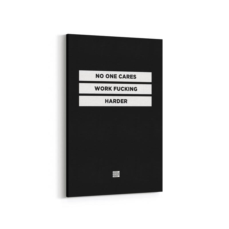 No One Cares Work Fucking Harder - Premium Black Design Motivational Canvas Wall Art -  Canvas - Coffee & Motivation Company