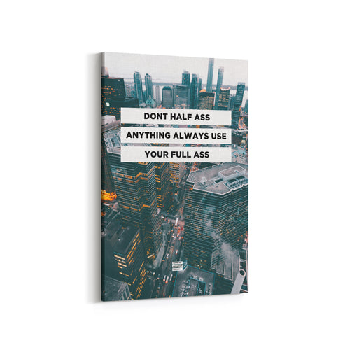 Don't Half Ass Anything Always Use Your Full Ass - Premium City Design Motivational Canvas Wall Art -  Canvas - Coffee & Motivation Company