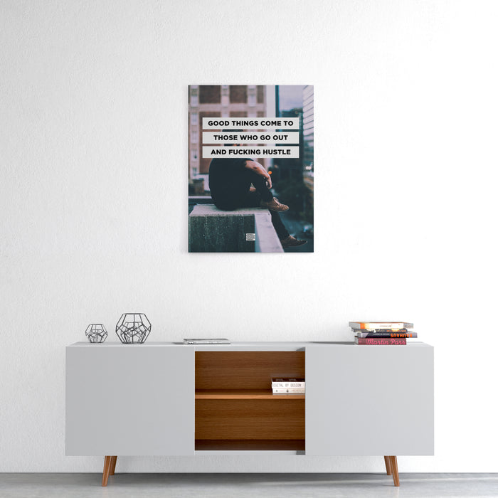 Good Things Come to Those Who Go Out and Fucking Hustle - Premium City Design Motivational Canvas Wall Art -  Canvas - Coffee & Motivation Company