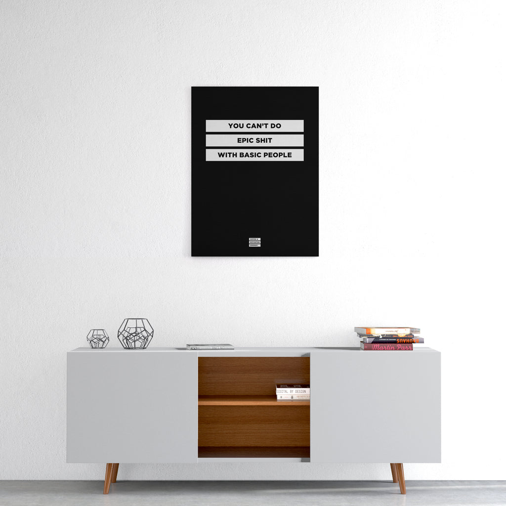 You Can't Do Epic Shit with Basic People - Premium Black Design Motivational Canvas Wall Art -  Canvas - Coffee & Motivation Company