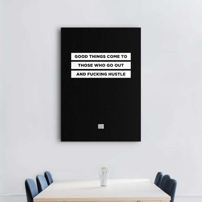 Good Things Come to Those Who Go Out and Fucking Hustle - Premium Black Design Motivational Canvas Wall Art -  Canvas - Coffee & Motivation Company