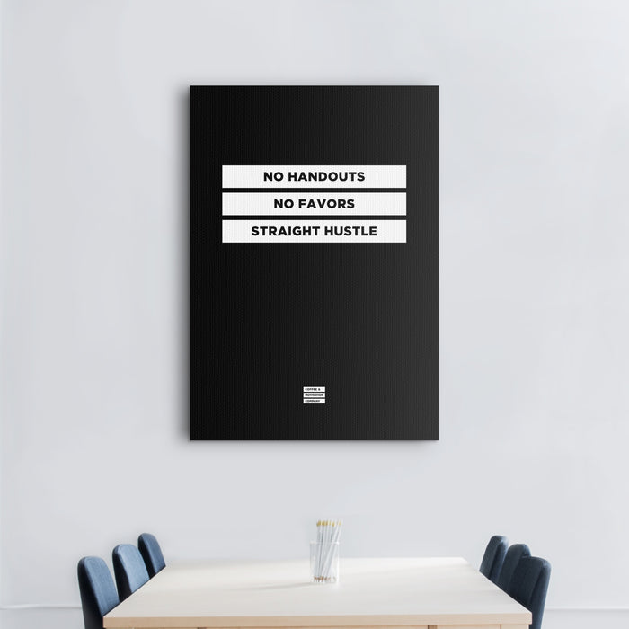 No Handouts No Favors Straight Hustle - Premium Black Design Motivational Canvas Wall Art -  Canvas - Coffee & Motivation Company
