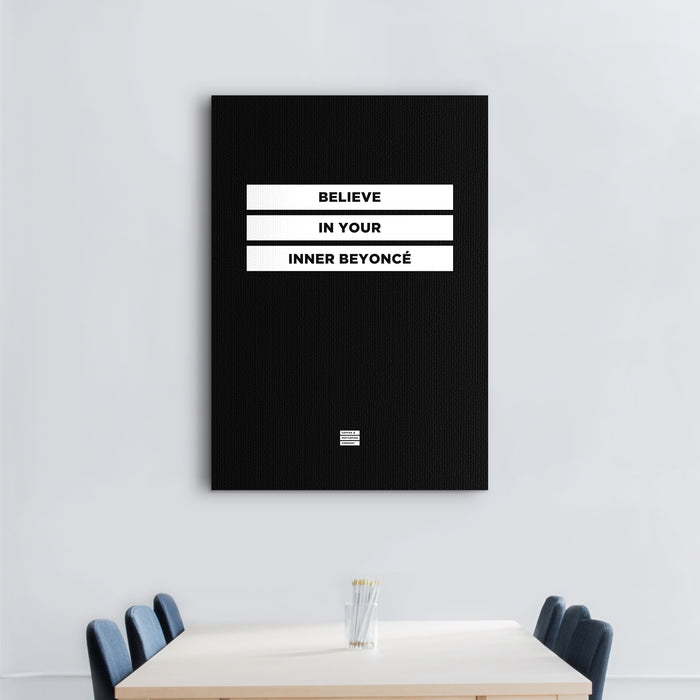 Believe in Your Inner Beyoncé - Premium Black Motivational Canvas Wall Art -  Canvas - Coffee & Motivation Company