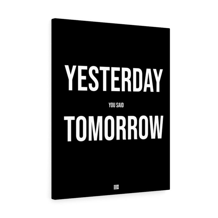 Yesterday You Said Tomorrow - Premium Motivational Canvas Art