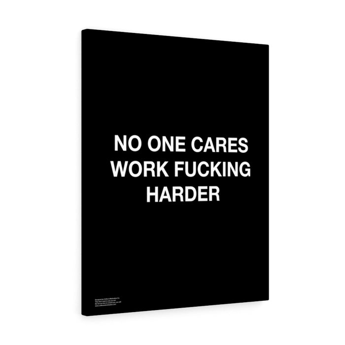 No One Cares Work Fucking Harder - Premium Motivational Canvas Art