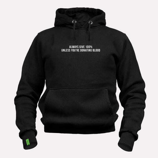 Always Give 100% Unless You're Donating Blood - Motivational Hoodie [PRE-ORDER MAY 31]