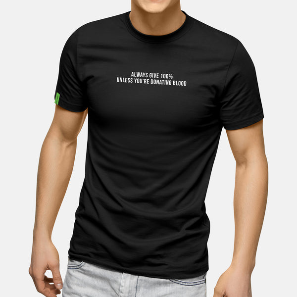 Always Give 100% Unless You're Donating Blood - Motivational Mens T-Shirt [PRE-ORDER MAY 31]
