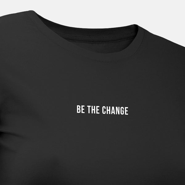 Be the Change - Motivational Womens T-Shirt [PRE-ORDER MAY 31]