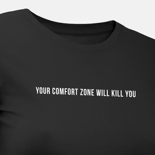 Your Comfort Zone Will Kill You - Motivational Womens T-Shirt [PRE-ORDER MAY 31]