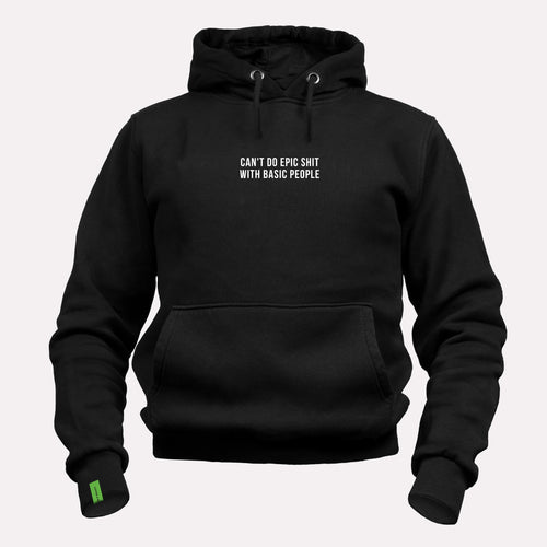 Can't Do Epic Shit With Basic People - Motivational Hoodie [PRE-ORDER MAY 31]